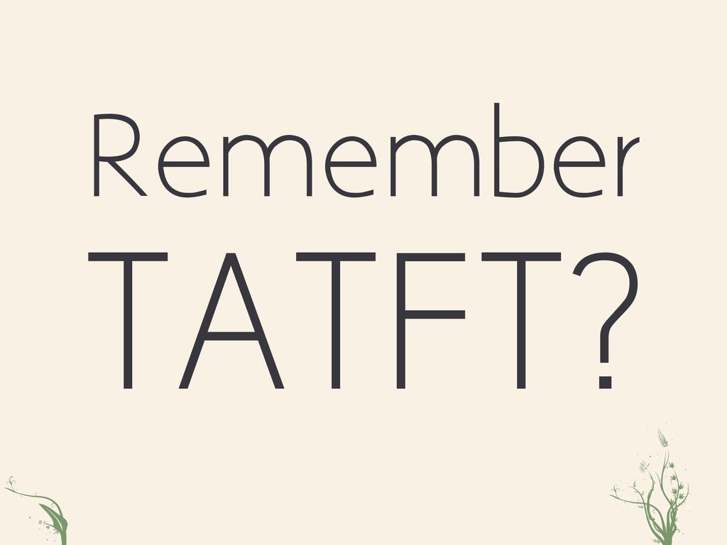 xmt iRosXc Remember TATFT?
