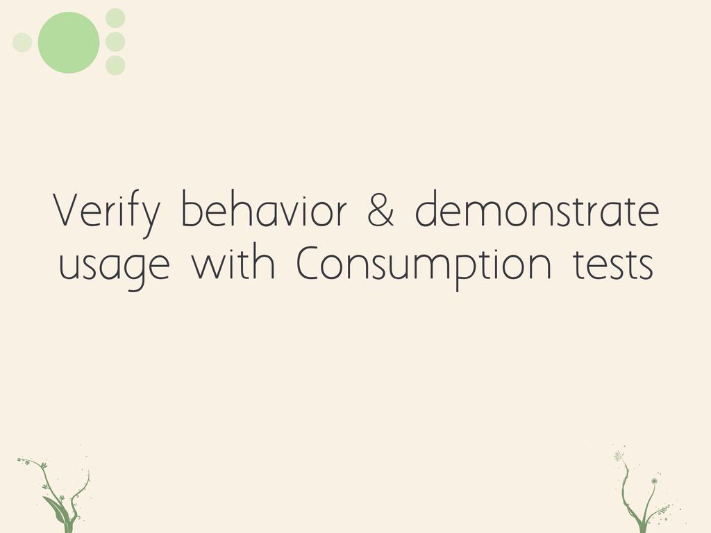 Verify behavior & demonstrate usage with Consum...