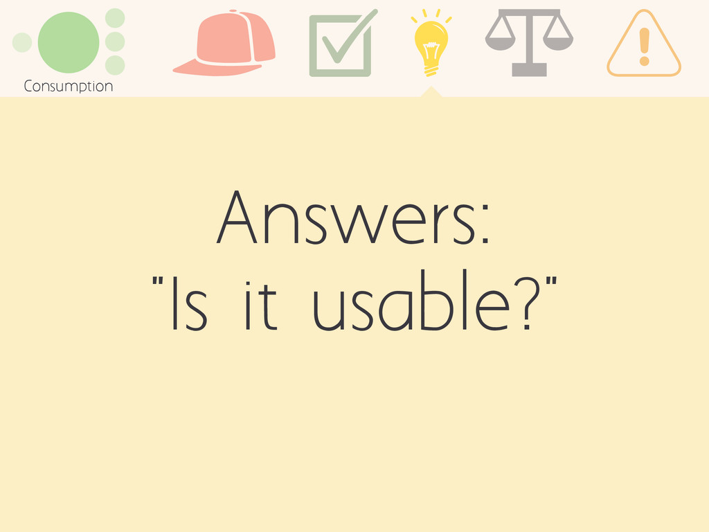 """Answers: """"Is it usable?"""" Consumption"""