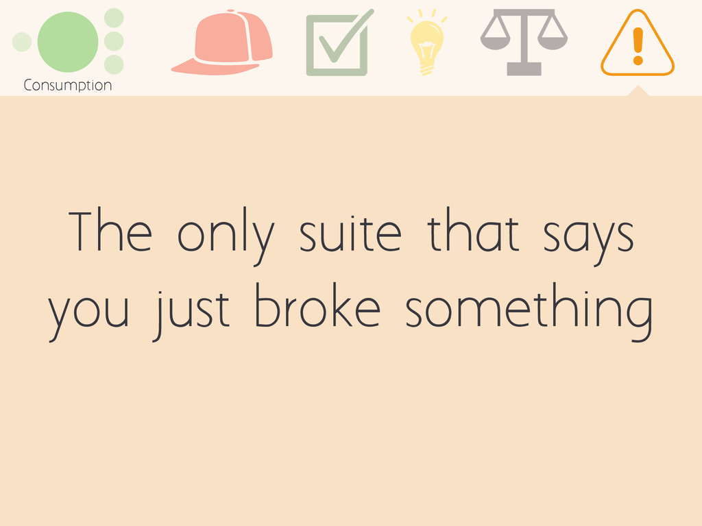 The only suite that says you just broke somethi...