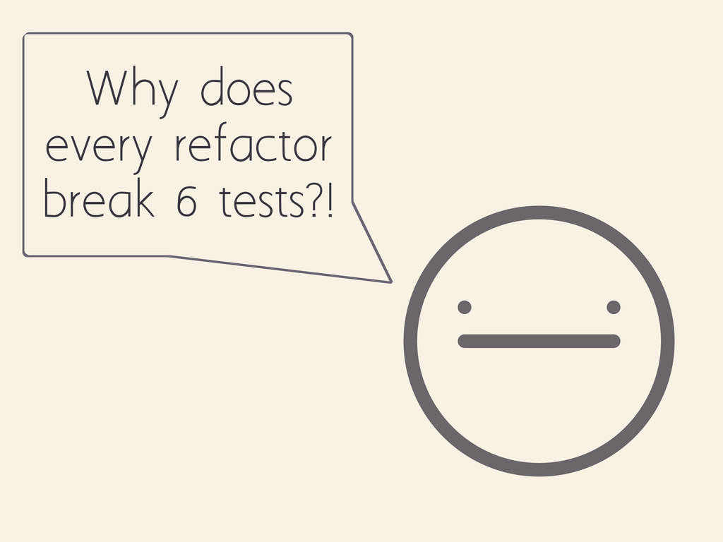 Why does every refactor break 6 tests?!