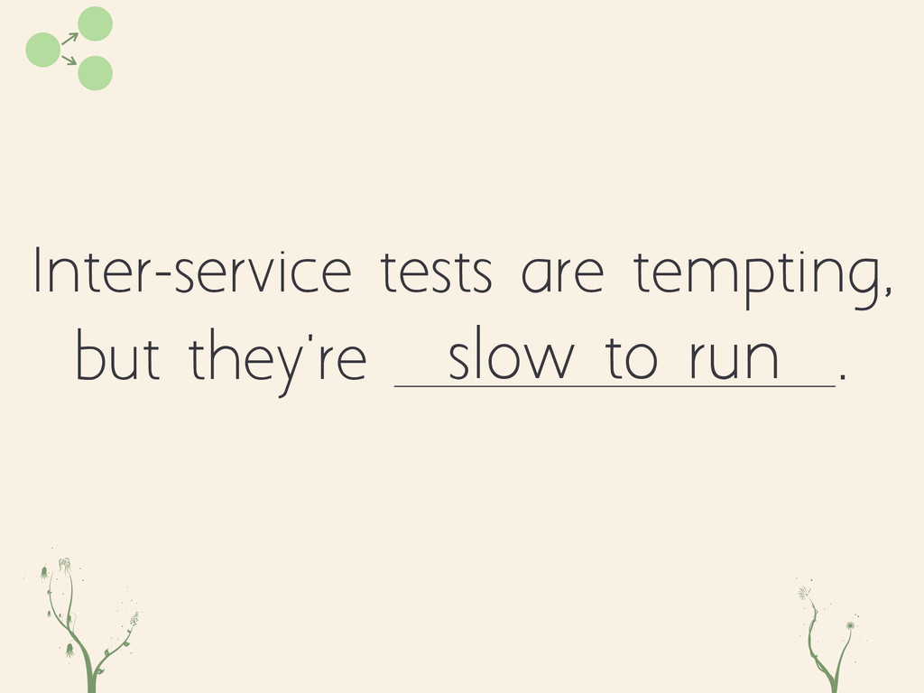 Inter-service tests are tempting, but they're ....