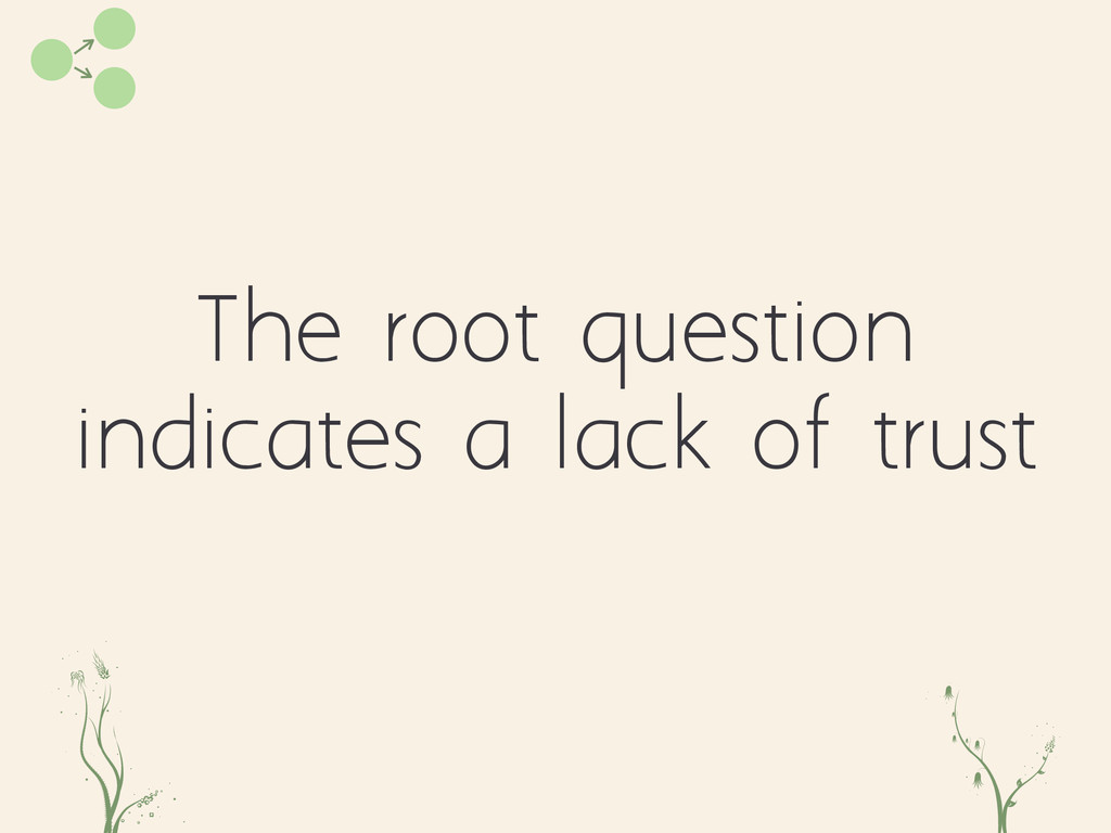 The root question indicates a lack of trust aie...