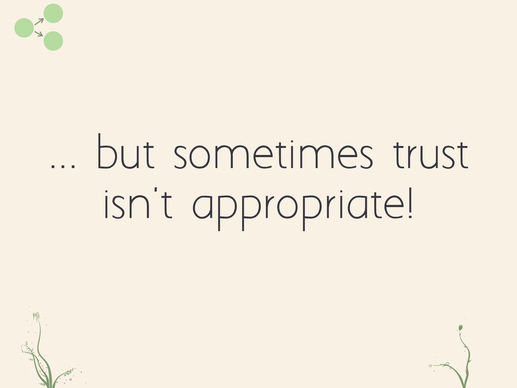 ... but sometimes trust isn't appropriate! poae...