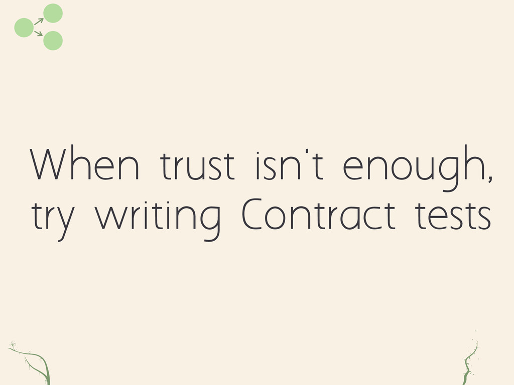 When trust isn't enough, try writing Contract t...