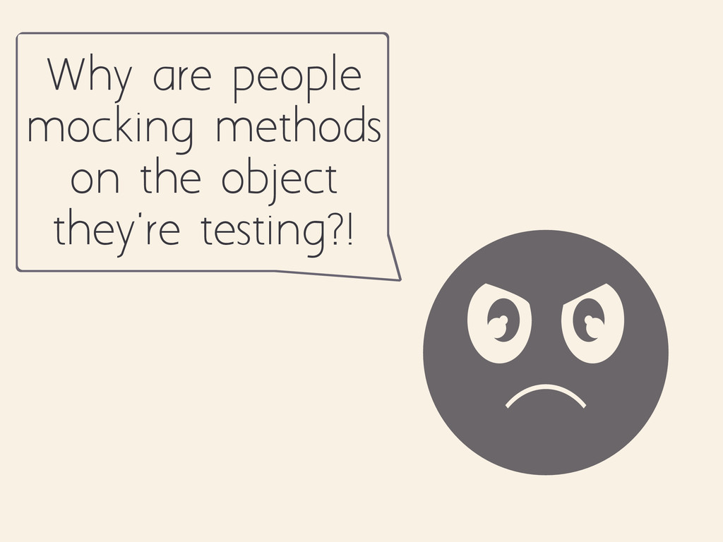 Why are people mocking methods on the object th...