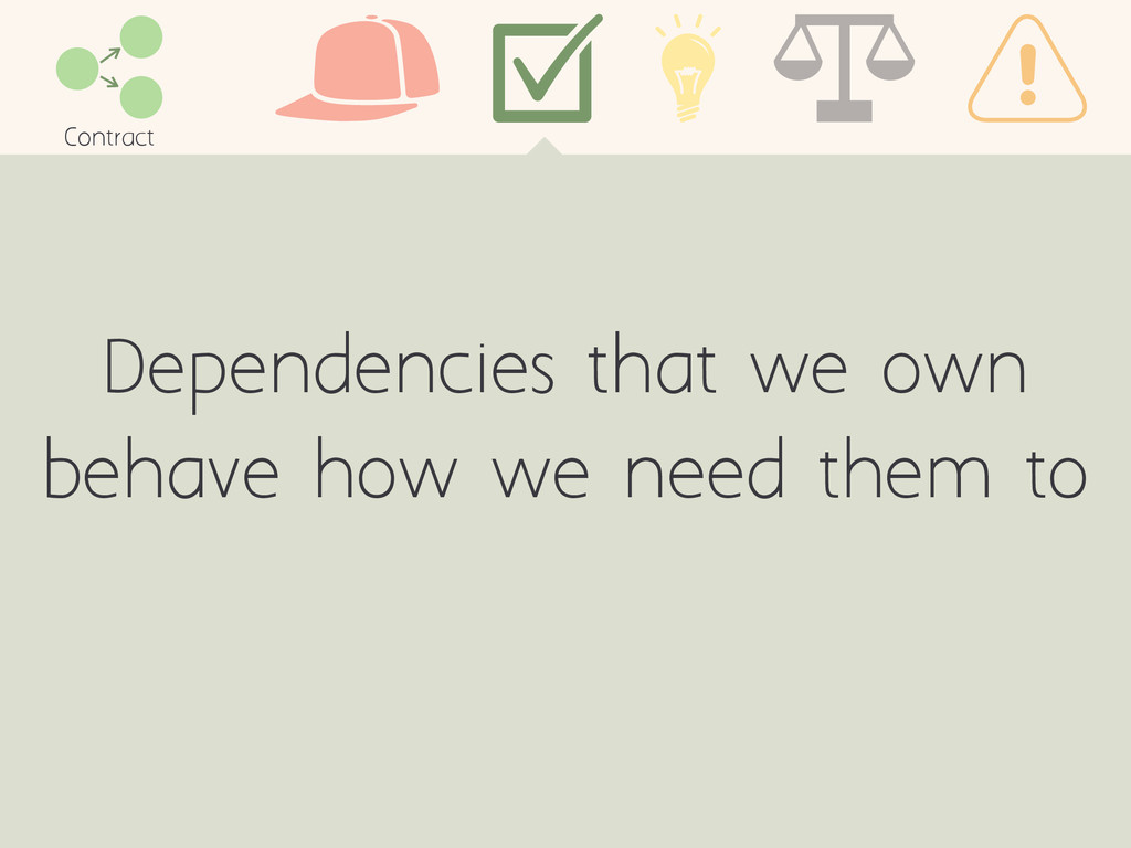 Dependencies that we own behave how we need the...