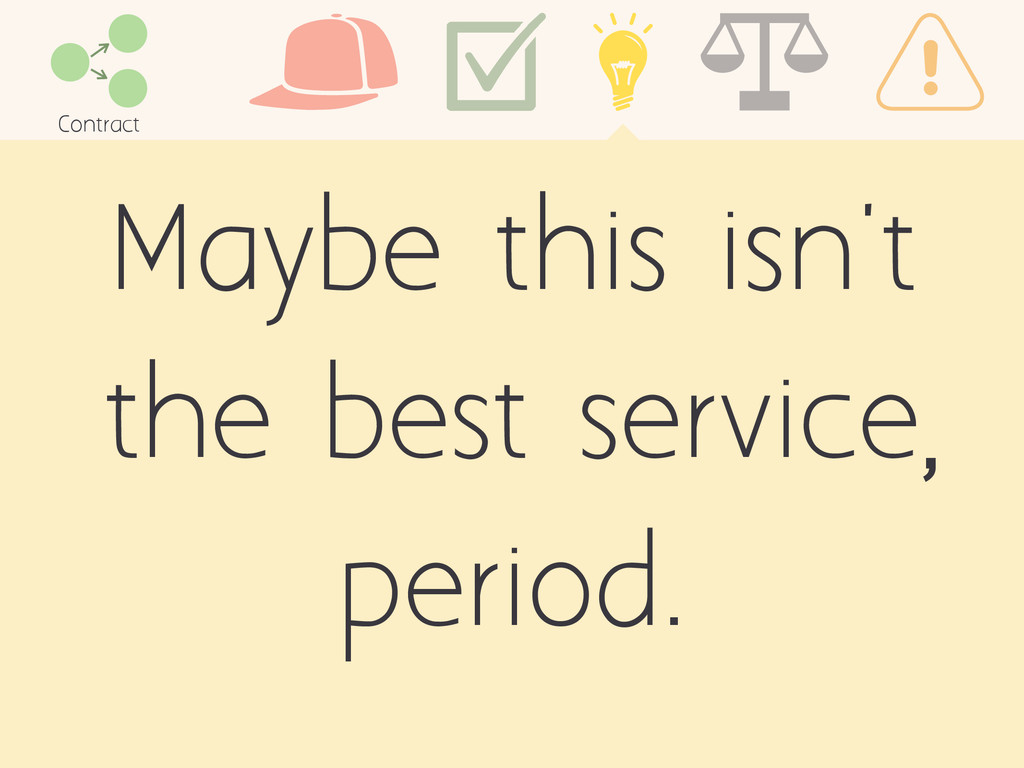 Maybe this isn't the best service period. Contr...