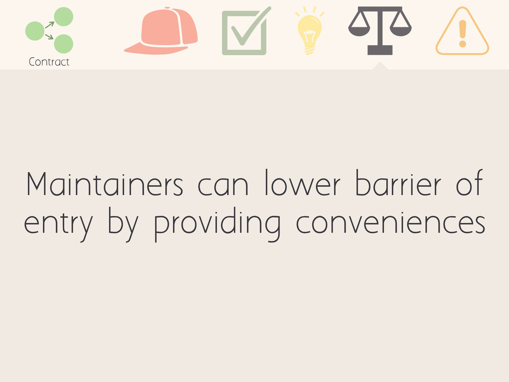 Maintainers can lower barrier of entry by provi...