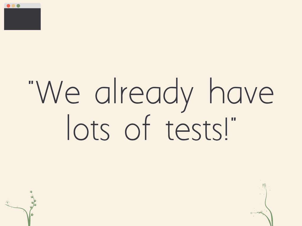 """""""We already have lots of tests!"""" xc fe"""