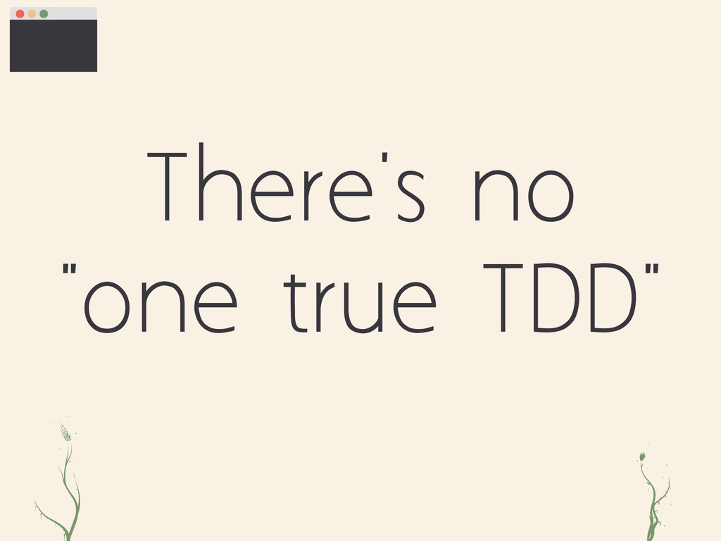"There's no ""one true TDD"" iz rgr"