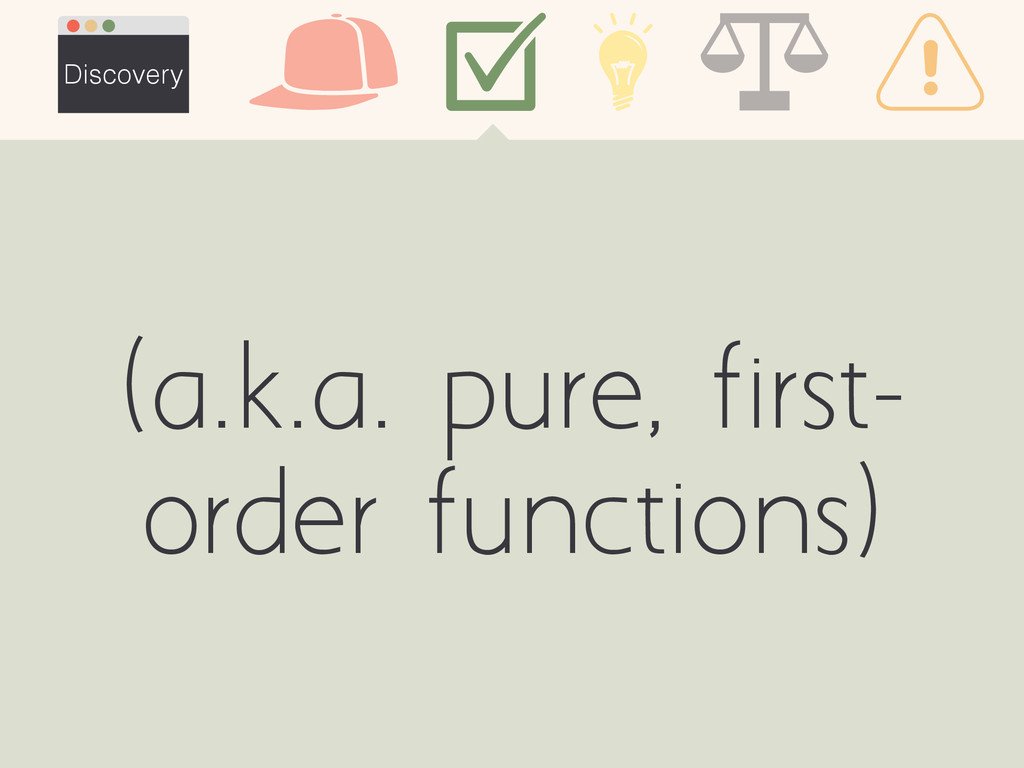 (a.k.a. pure, first- order functions) Discovery