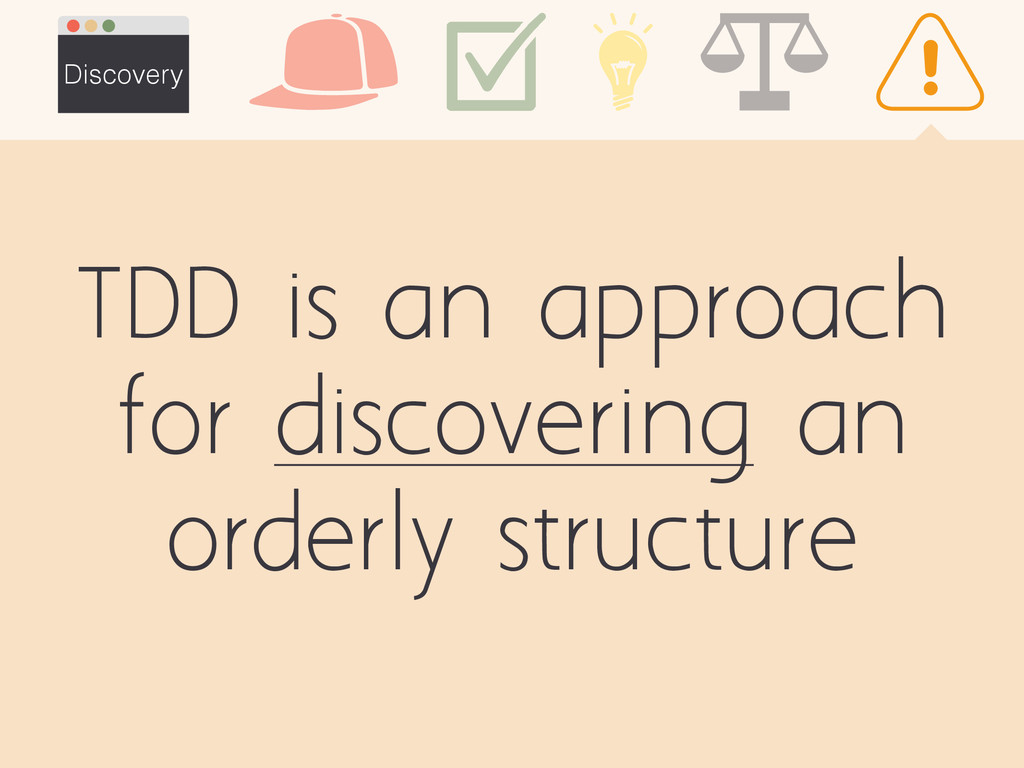 TDD is an approach for discovering an orderly s...