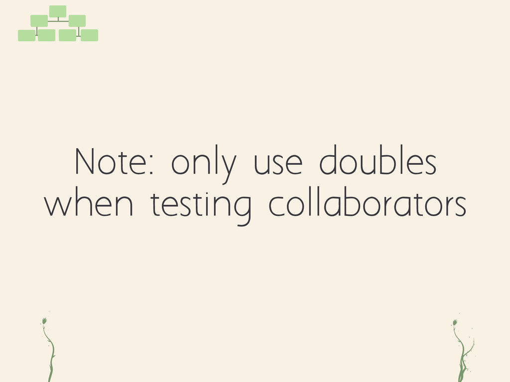 Note: only use doubles when testing collaborato...