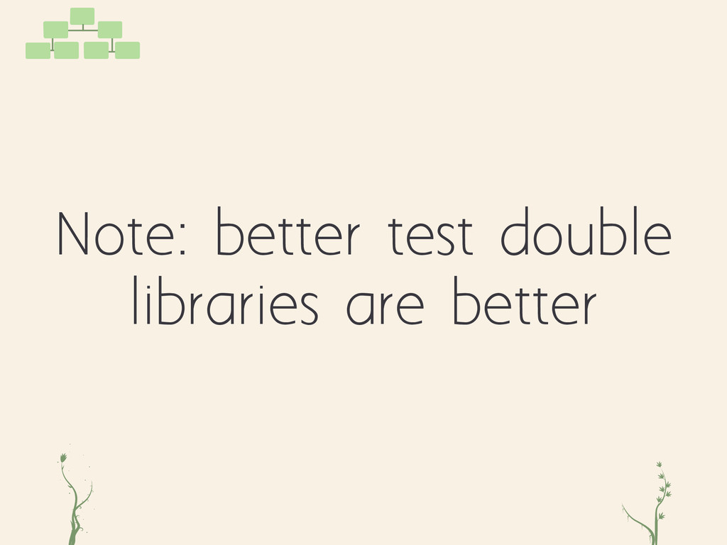 Note: better test double libraries are better g...