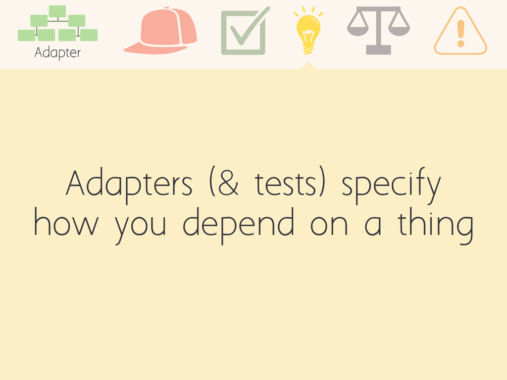 Adapters (& tests) specify how you depend on a ...