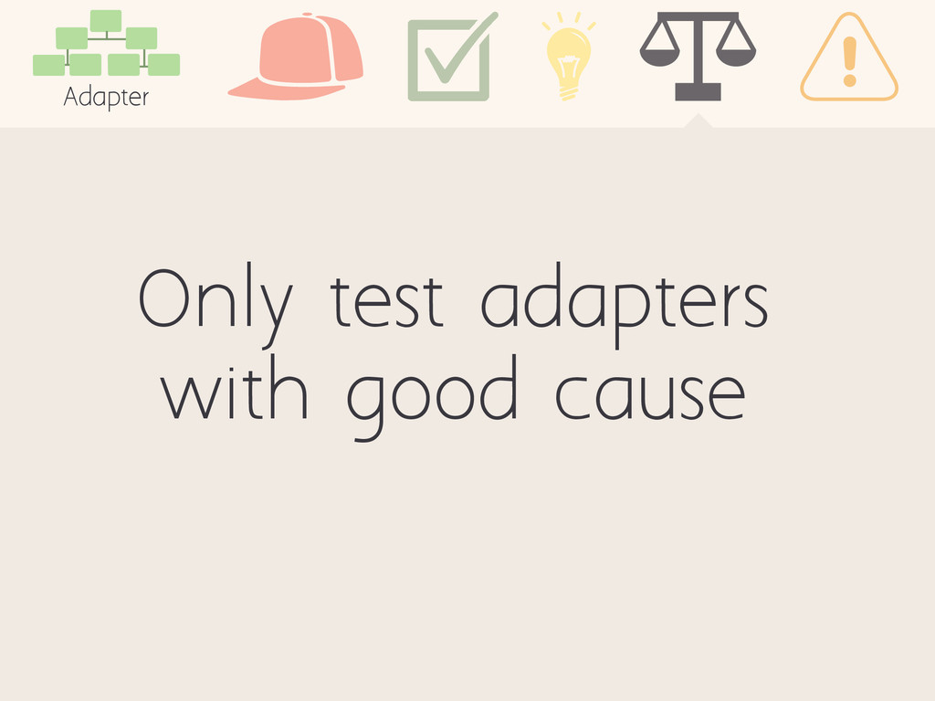 Only test adapters with good cause Adapter