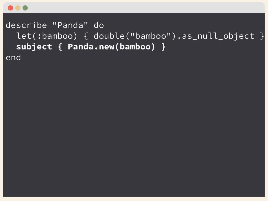 """describe """"Panda"""" do let(:bamboo) { double(""""bamb..."""