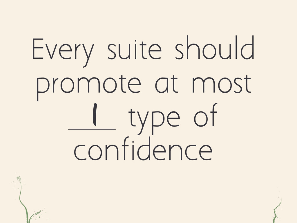 ae r Every suite should promote at most type of...