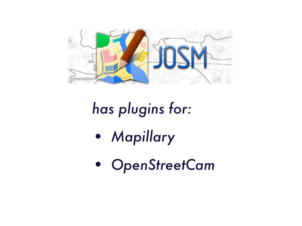 has plugins for: • Mapillary • OpenStreetCam