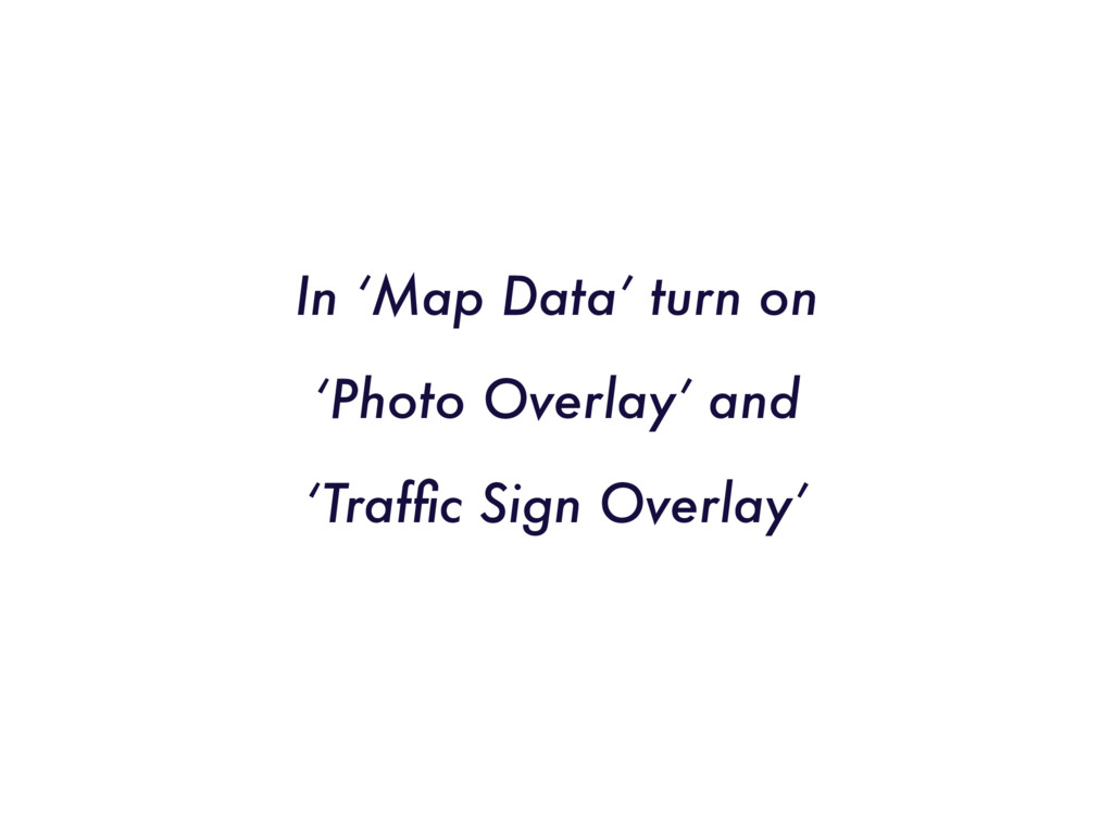 In 'Map Data' turn on 'Photo Overlay' and 'Traf...