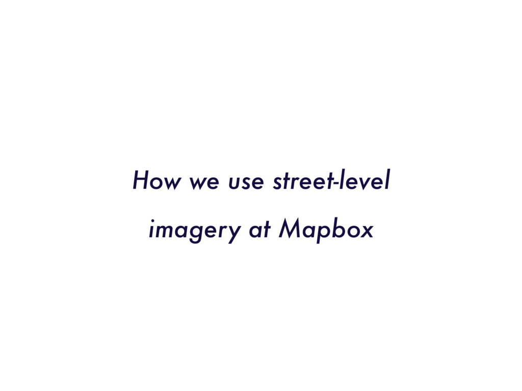 How we use street-level imagery at Mapbox
