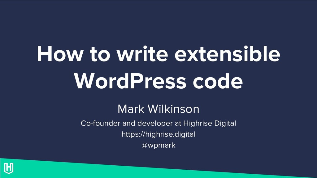 How to write extensible WordPress code Mark Wil...