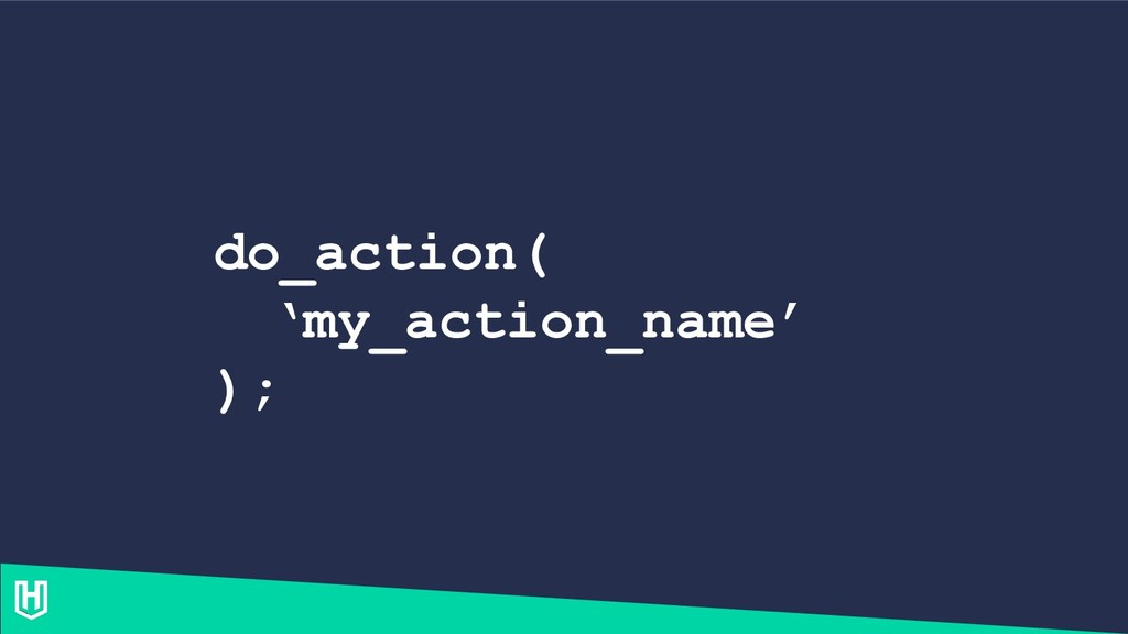 do_action( 'my_action_name' );