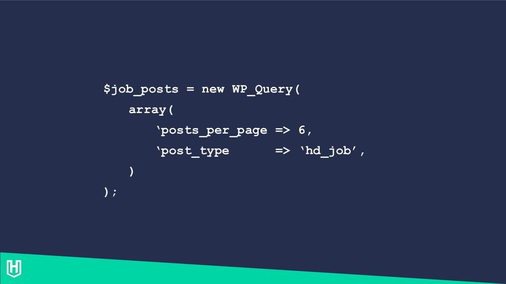 $job_posts = new WP_Query( array( 'posts_per_pa...