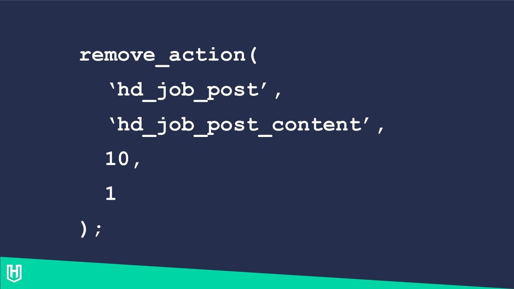 remove_action( 'hd_job_post', 'hd_job_post_cont...