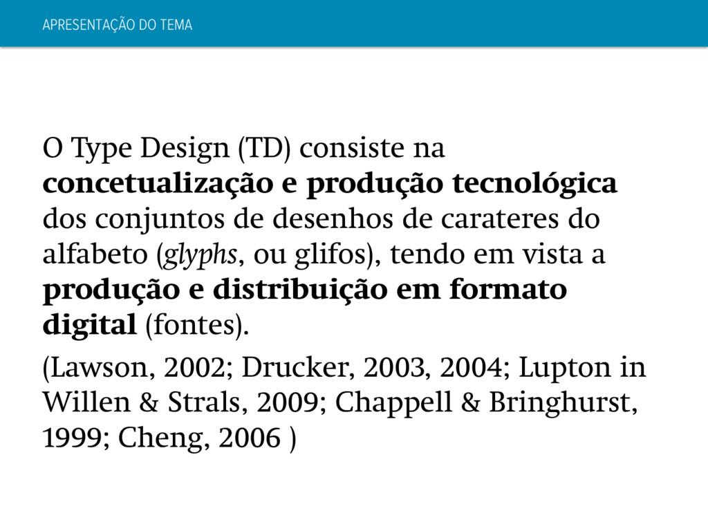APRESENTAÇÃO DO TEMA O Type Design (TD) consist...