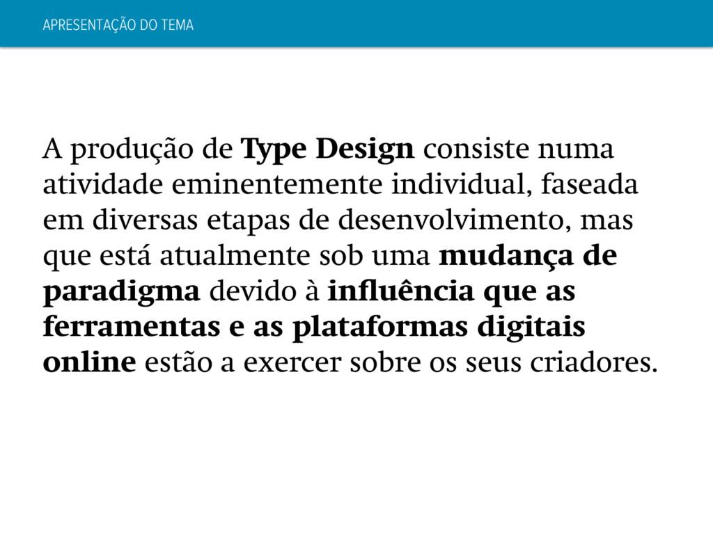 APRESENTAÇÃO DO TEMA A produção de Type Design ...