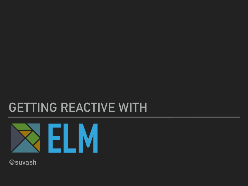 ELM GETTING REACTIVE WITH @suvash