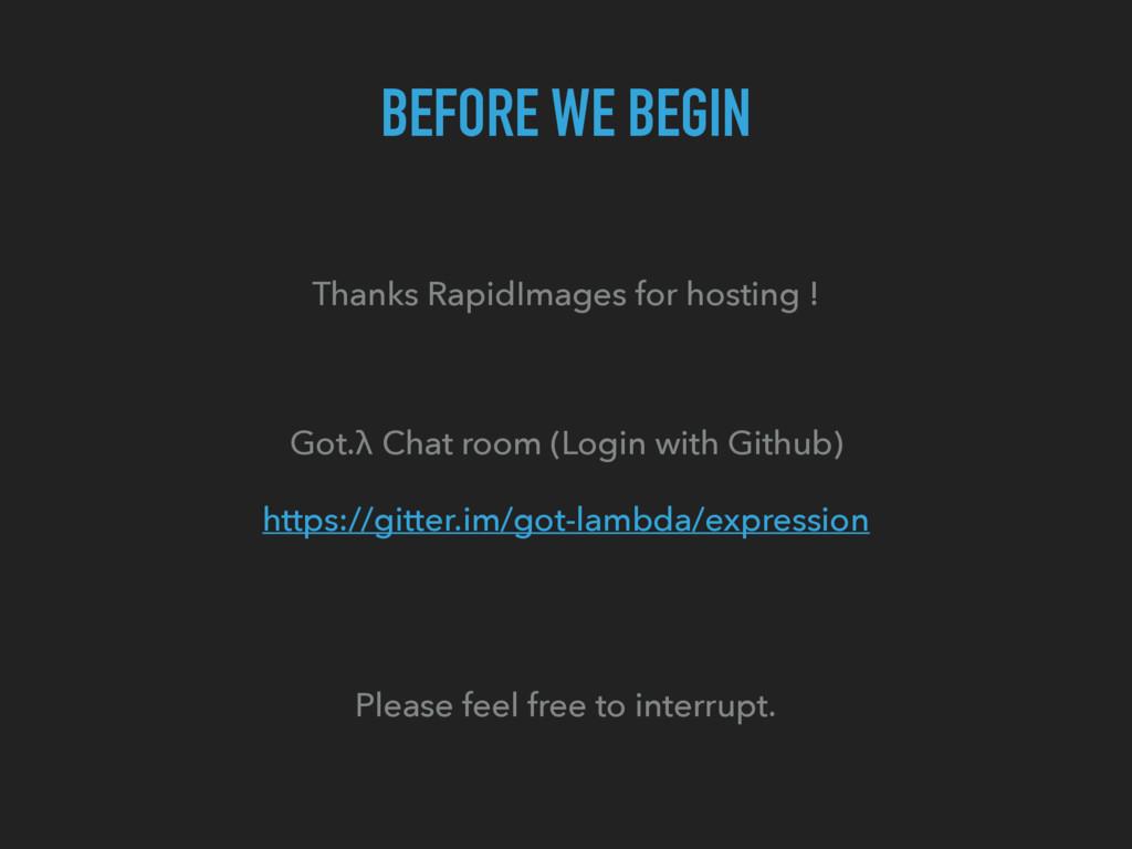BEFORE WE BEGIN Thanks RapidImages for hosting ...
