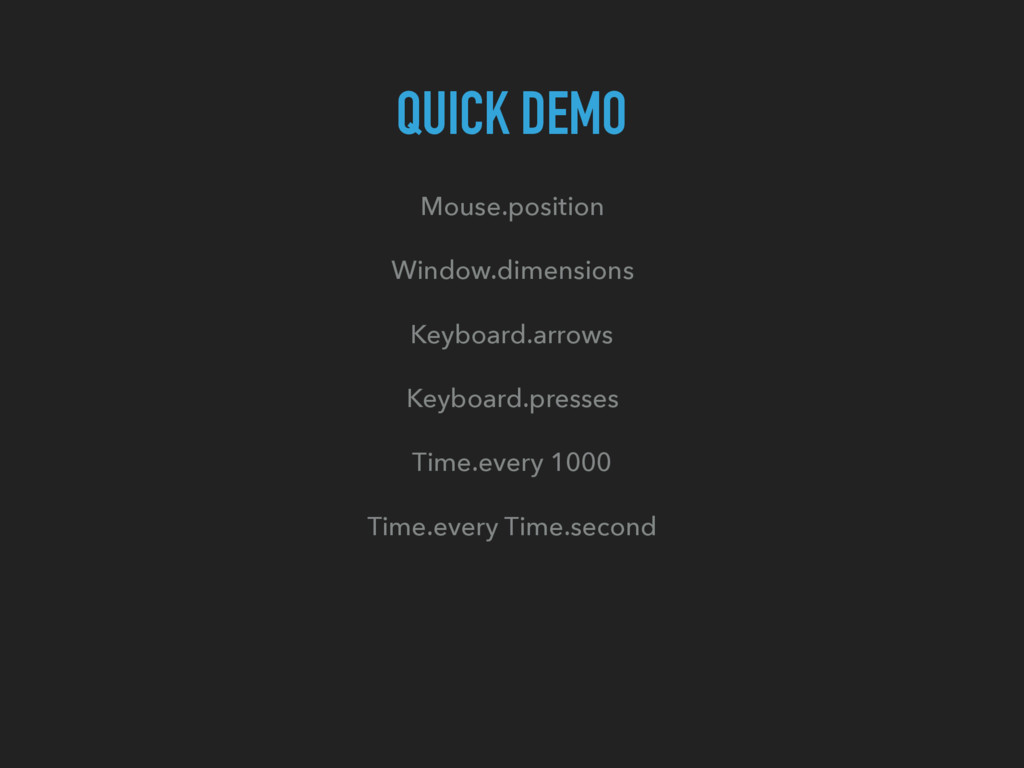 QUICK DEMO Mouse.position Window.dimensions Key...