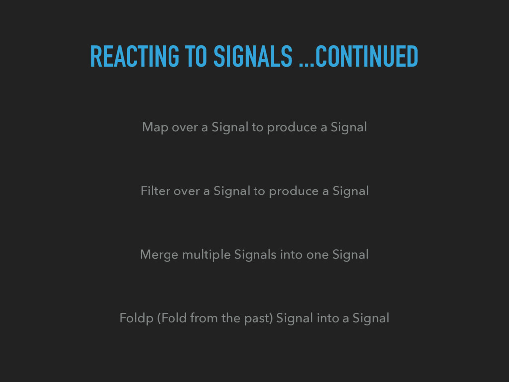 REACTING TO SIGNALS ...CONTINUED Map over a Sig...