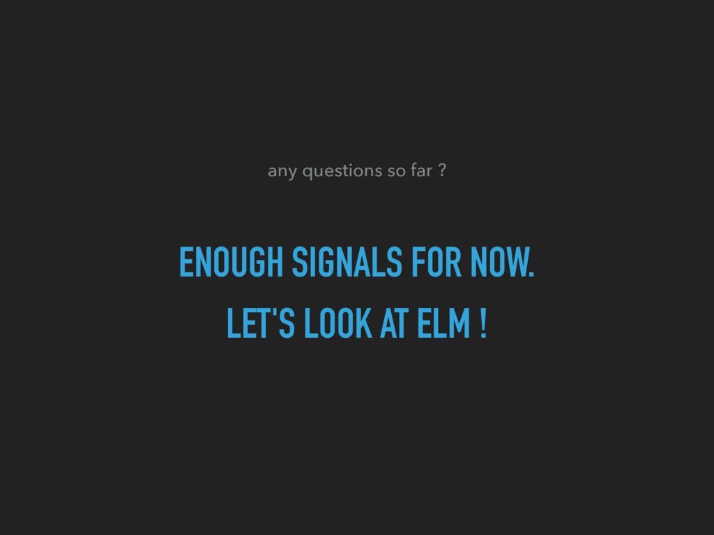 ENOUGH SIGNALS FOR NOW. LET'S LOOK AT ELM ! any...