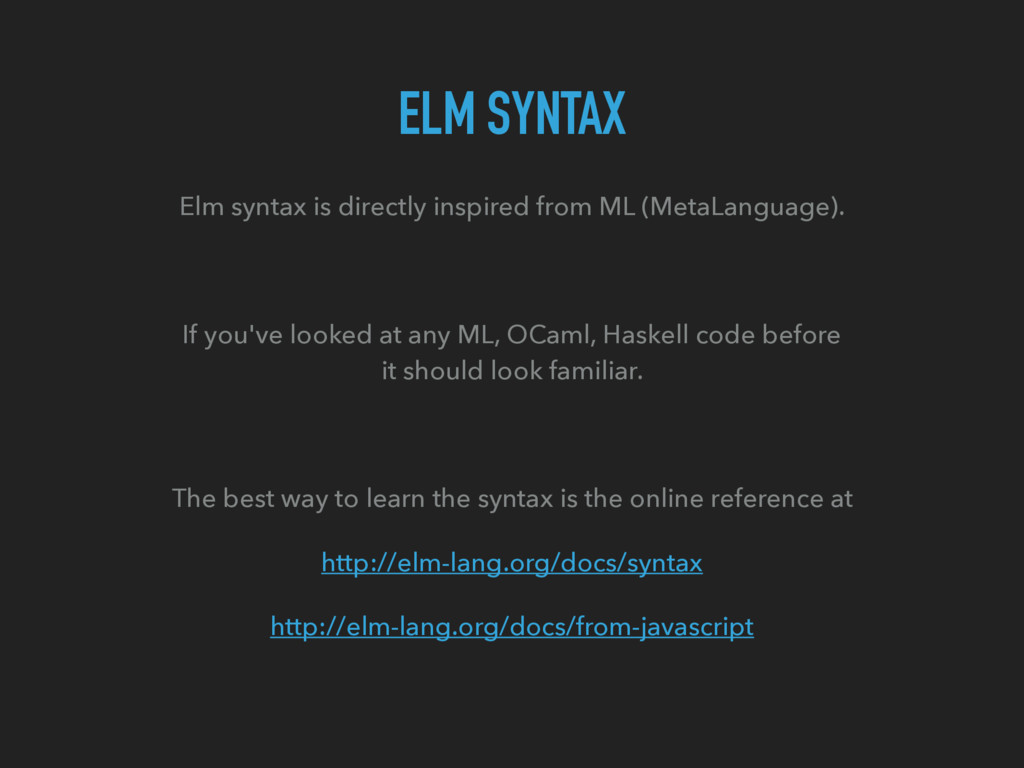 ELM SYNTAX Elm syntax is directly inspired from...