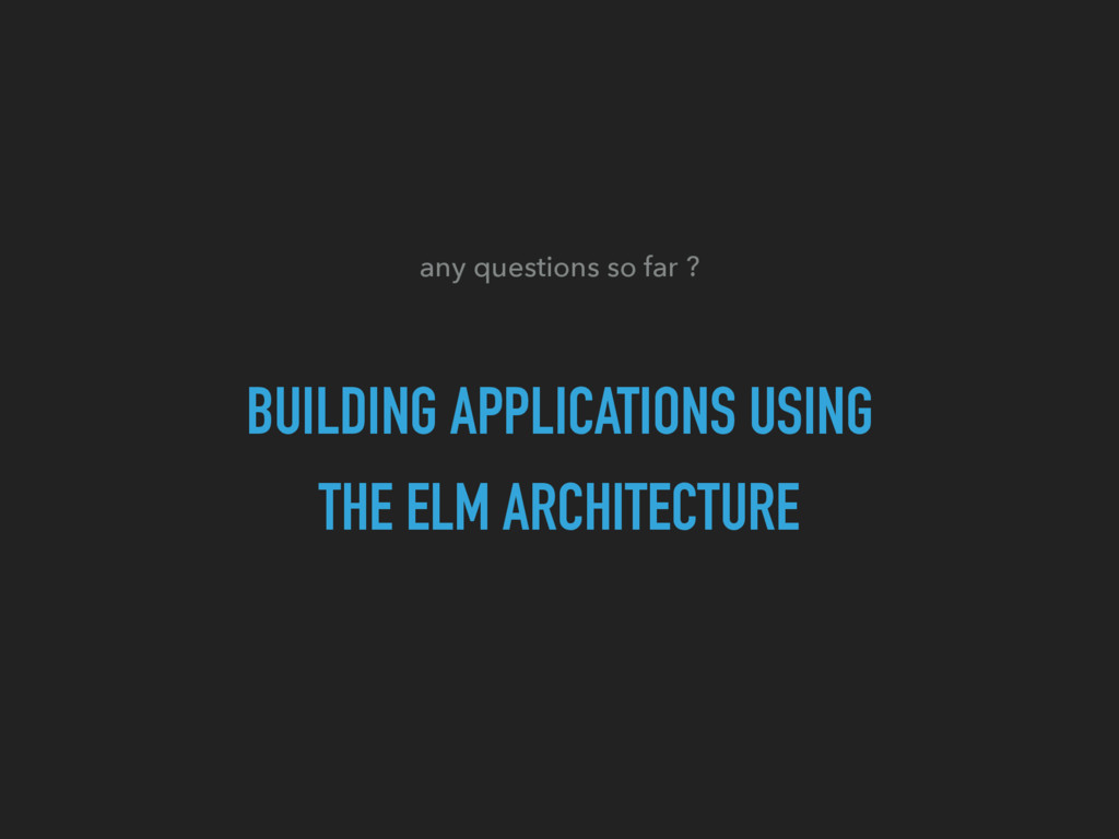 BUILDING APPLICATIONS USING THE ELM ARCHITECTUR...