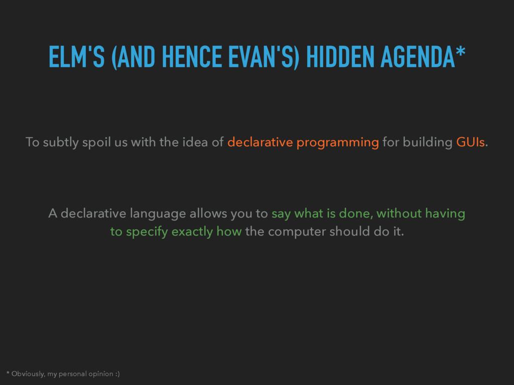 ELM'S (AND HENCE EVAN'S) HIDDEN AGENDA* To subt...