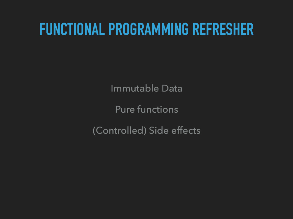 FUNCTIONAL PROGRAMMING REFRESHER Immutable Data...