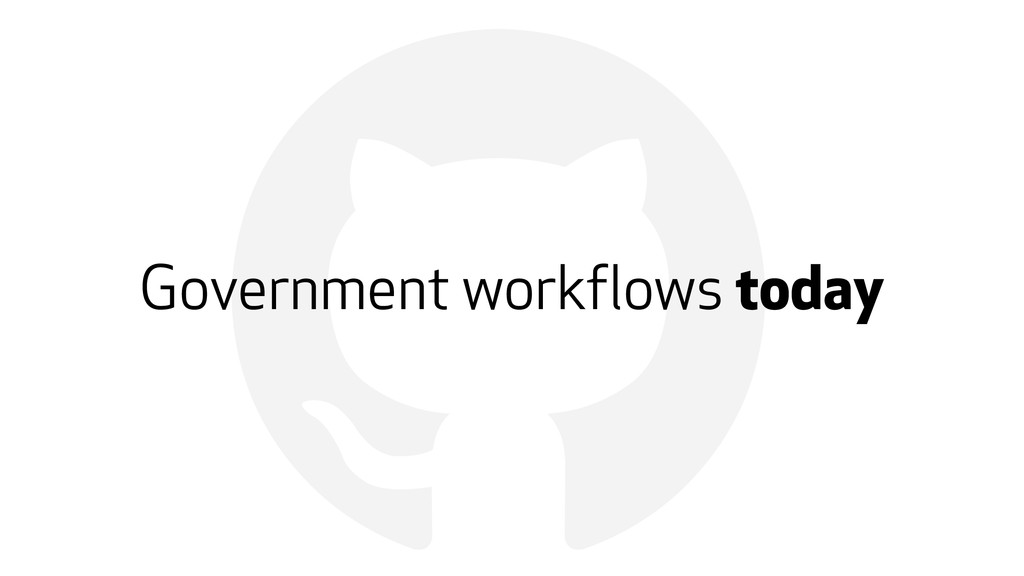 ! Government workflows today