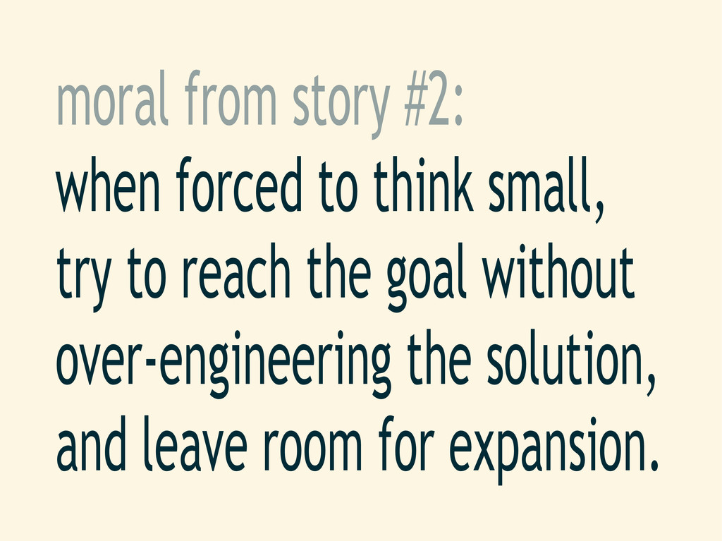 moral from story #2: when forced to think small...