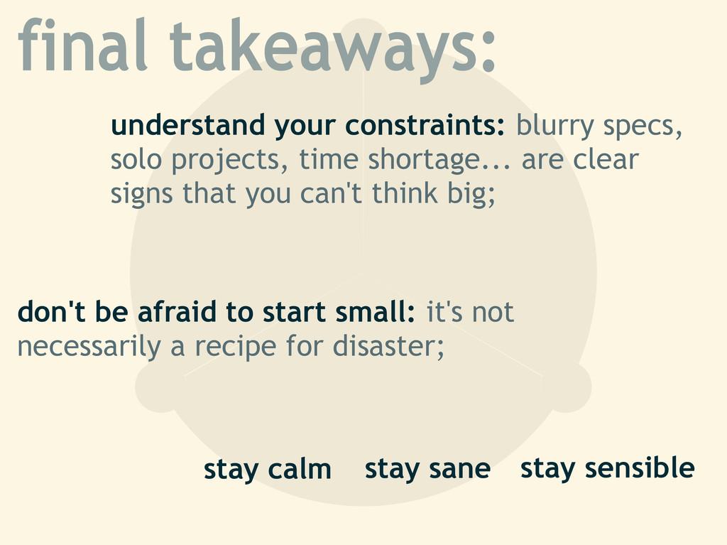 final takeaways: understand your constraints: b...