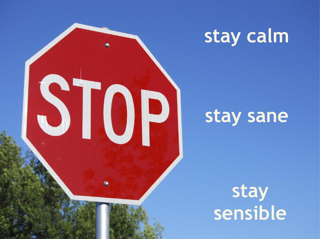 stay calm stay sane stay sensible