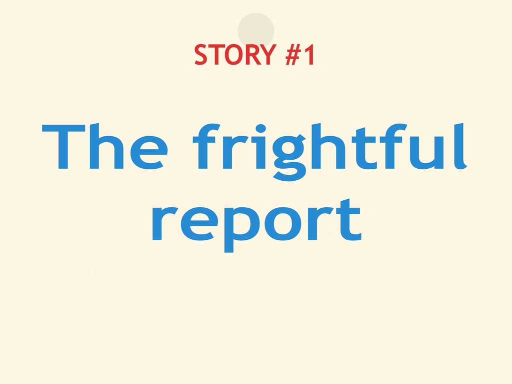 STORY #1 The frightful report