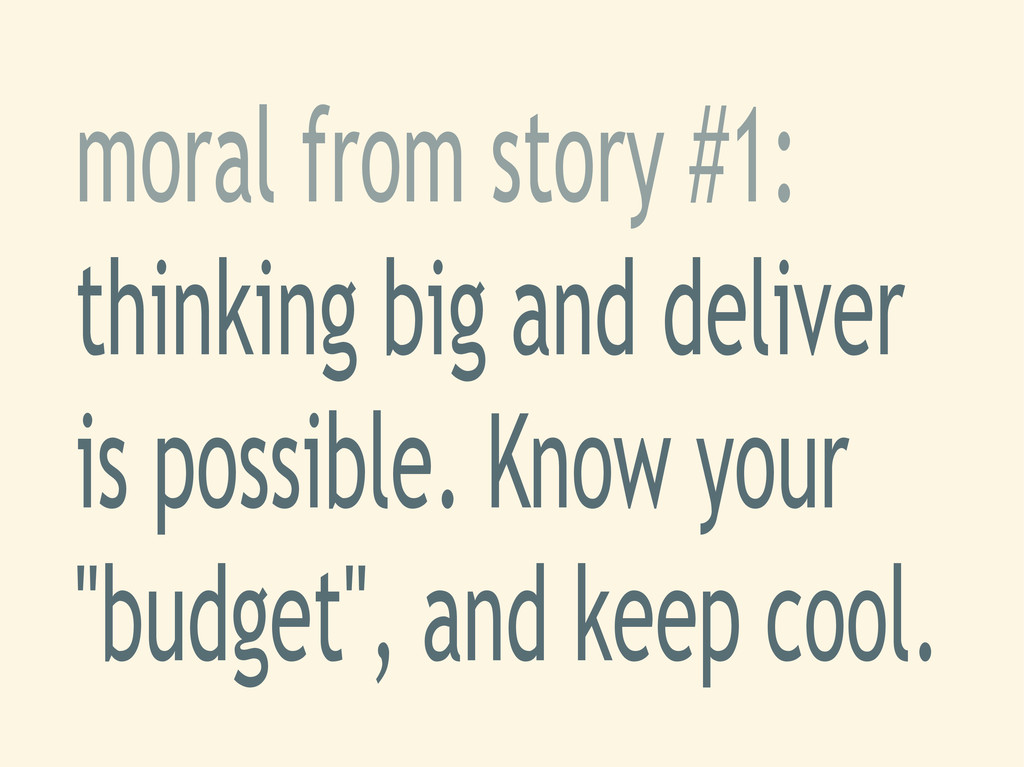 moral from story #1: thinking big and deliver i...