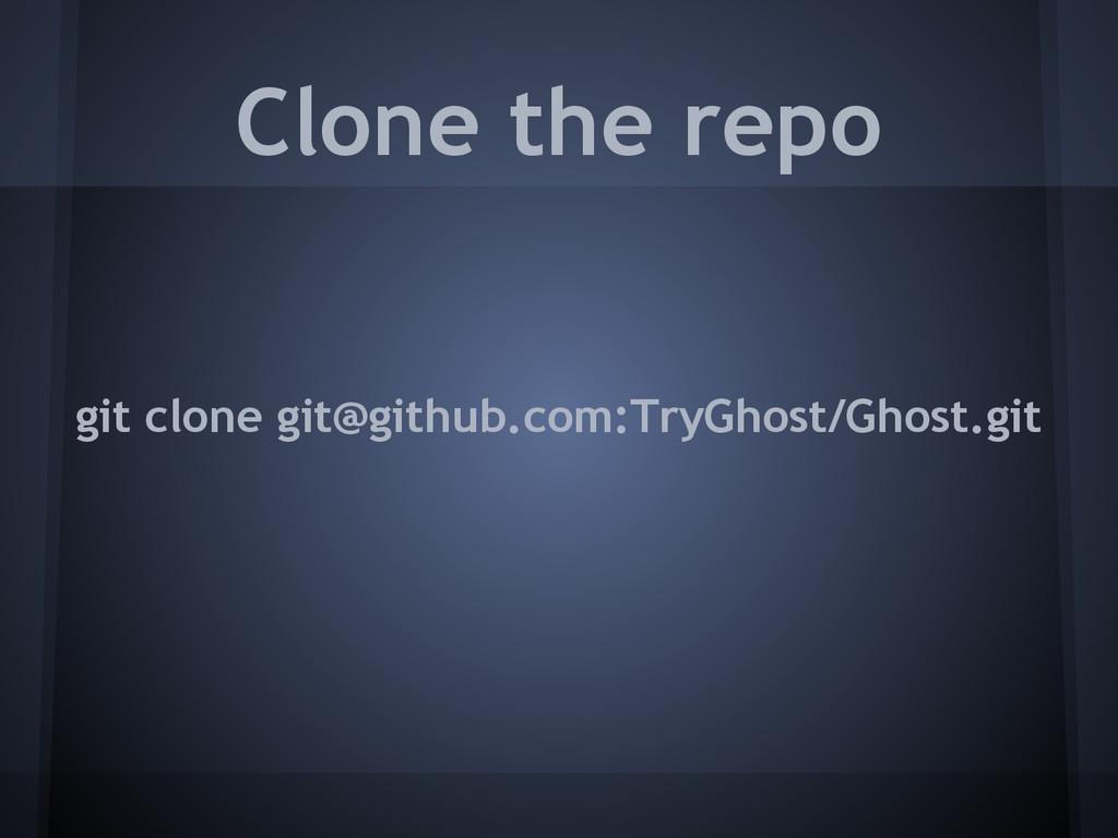 Clone the repo git clone git@github.com:TryGhos...