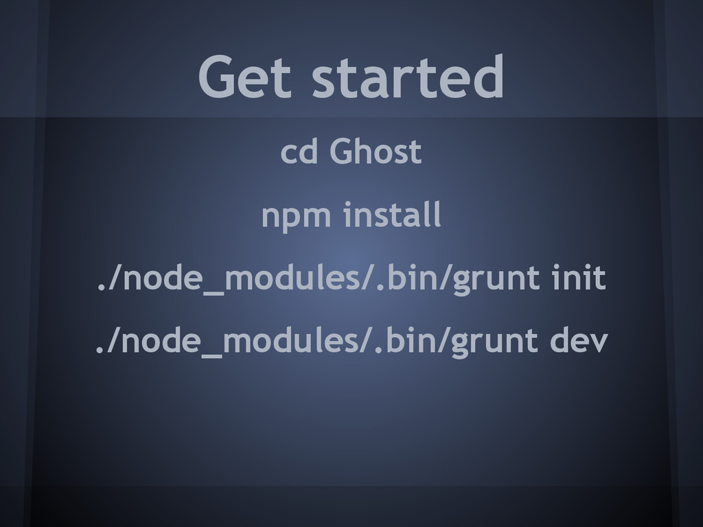cd Ghost npm install ./node_modules/.bin/grunt ...
