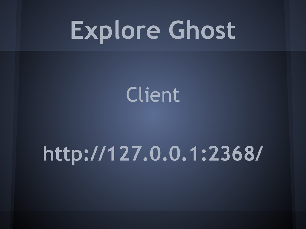 Client Explore Ghost http://127.0.0.1:2368/